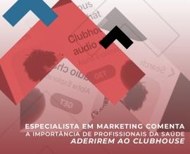 Especialista em marketing comenta a importância de profissionais da saúde aderirem ao ClubHouse